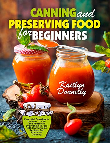 Buy Bargain Canning and Preserving Food for Beginners: Essential Cookbook on How to Can and Preserve...