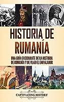 Historia de Rumanía: Una guía fascinante de la historia de Rumanía y de Vlad el Empalador