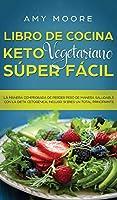 Libro de Cocina Keto Vegetariano Súper Fácil: La manera comprobada de perder peso de manera saludable con la dieta cetogénica, incluso si eres un total principiante