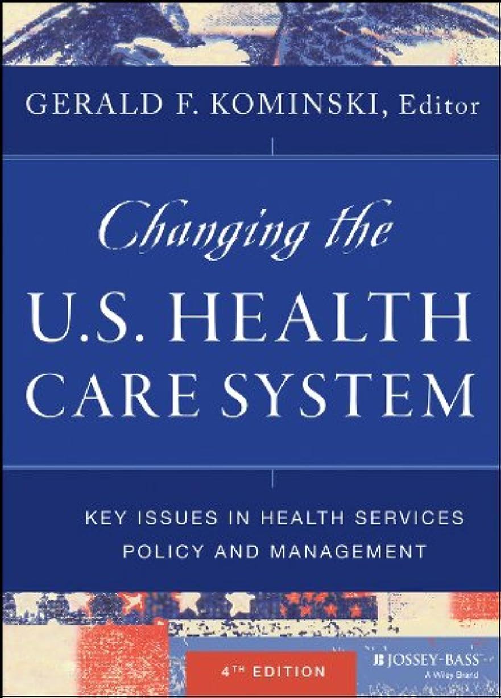 うるさいスプレー実現可能Changing the U.S. Health Care System: Key Issues in Health Services Policy and Management (English Edition)