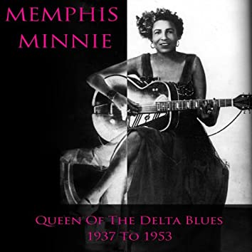 Memphis Minnie Queen of the Delta Blues: 1937 to 1953