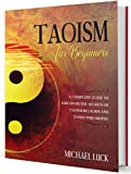 Taoism for Beginners: A Complete Guide to Discover the Secrets of Taoism Religion and Taoist Philosophy (Oriental Philosophy Collection) (English Edition)