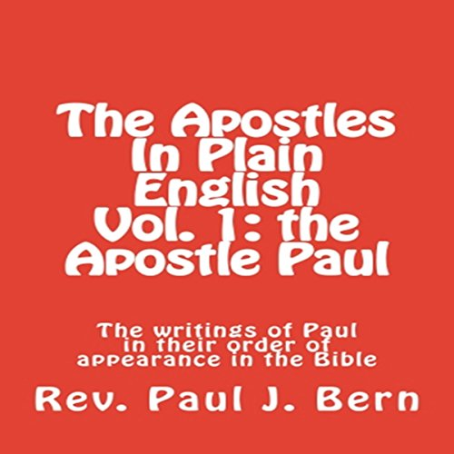The Apostles in Plain English, Vol. 1: The Apostle Paul - The Writings of Paul in Their Order of Appearance in the Bible audiobook cover art