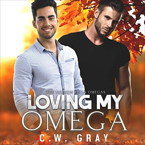 Loving My Omega Audiobook By C.W. Gray cover art
