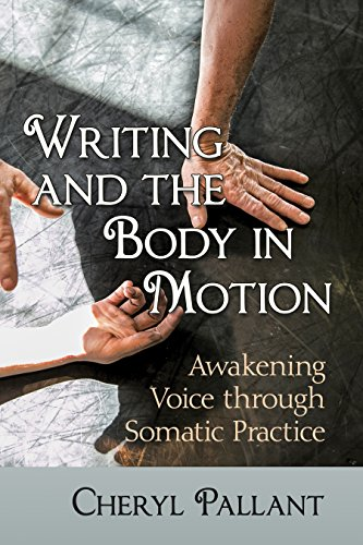 Writing and the Body in Motion: Awakening Voice through Somatic Practice