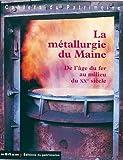La Métallurgie du Maine - De l'âge du fer au milieu du XXe siècle