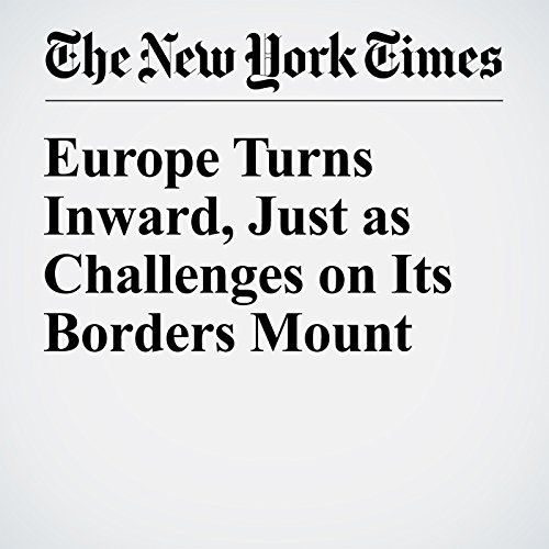 Europe Turns Inward, Just as Challenges on Its Borders Mount cover art