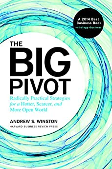 The Big Pivot: Radically Practical Strategies for a Hotter, Scarcer, and More Open World by [Andrew S. Winston]