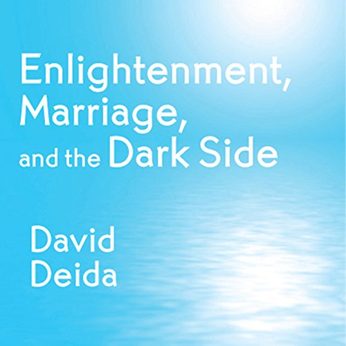 Enlightenment, Marriage, and the Dark Side                   By:                                                                                                                                 David Deida                               Narrated by:                                                                                                                                 David Deida                      Length: 1 hr and 4 mins     74 ratings     Overall 4.3