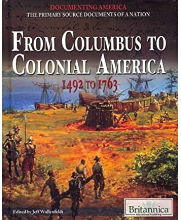[( From Columbus to Colonial America: 1492 to 1763 )] [by: Jeff Wallenfeldt] [Dec-2011]