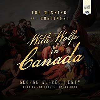 With Wolfe in Canada     The Henty Historical Novel Collection              By:                                                                                                                                 George Alfred Henty                               Narrated by:                                                                                                                                 Jim Hodges                      Length: 11 hrs and 24 mins     5 ratings     Overall 4.4