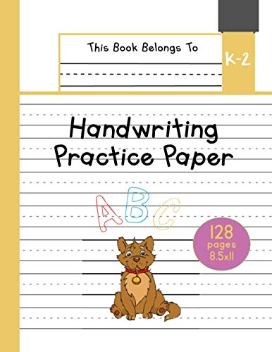 Handwriting Practice Paper K-2: The Little Dog Kindergarten writing paper with dotted lined sheets for ABC and numbers learning for girls | 128 pages | 8.5x11 (Little Pets Lined Paper for Kids)