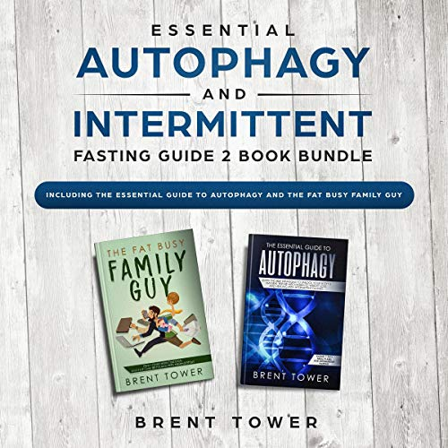 Essential Autophagy and Intermittent Fasting Guide, 2 Book Bundle     Including the Essential Guide to Autophagy and the Fat Busy Family Guy              By:                                                                                                                                 Brent Tower                               Narrated by:                                                                                                                                 Alex Freeman                      Length: 3 hrs and 6 mins     Not rated yet     Overall 0.0