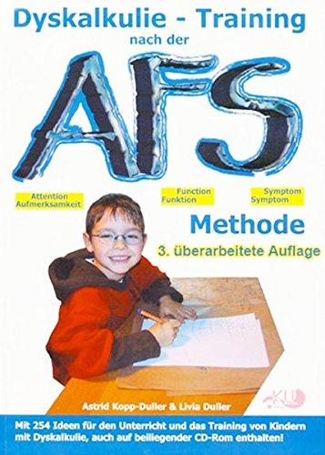 Dyskalkulie - Training nach der AFS-Methode: Eine methodische Handreichung mit vielen praktischen Ideen für den Unterricht und das Training von Kindern mit Dyskalkulie oder Rechenschwäche