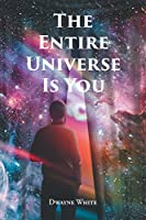 The Entire Universe Is You