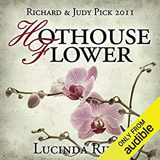 Hothouse Flower                   By:                                                                                                                                 Lucinda Riley                               Narrated by:                                                                                                                                 Beth Chalmers                      Length: 17 hrs and 43 mins     383 ratings     Overall 4.4