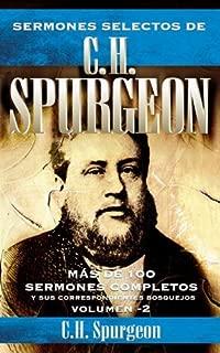 Sermones selectos de C.H. Spurgeon Vol. 2: Mas de 100 sermones completos y sus correspondientes bosquejos (Spanish Edition)