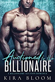 Auctioned to the Billionaire: A Billionaire and a Virgin Romance by [Kira Bloom]