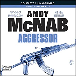 Aggressor                   By:                                                                                                                                 Andy McNab                               Narrated by:                                                                                                                                 Clive Mantle                      Length: 9 hrs and 19 mins     21 ratings     Overall 4.3