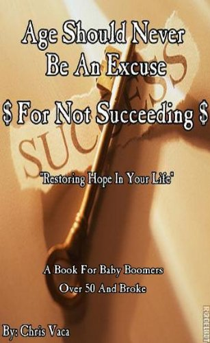 Book: Age Should Never Be An Excuse For Not Succeeding by Chris Vaca