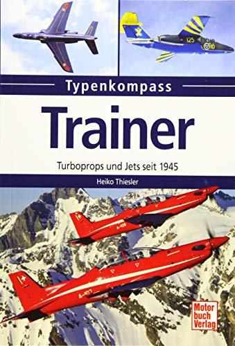 Trainer: Turboprops und Jets seit 1945 (Typenkompass)