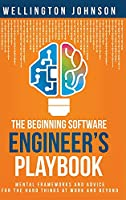 The Beginning Software Engineer's Playbook: Mental Frameworks and Advice for the Hard Things at Work and Beyond