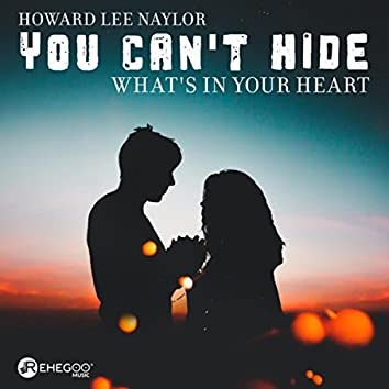 You Can't Hide What's In Your Heart