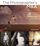 Photographer's MBA, The: Everything You Need to...