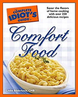The Complete Idiot's Guide to Comfort Food: Savor the Flavors of Home Cooking with Over 350 Delicious Recipes by [Leslie Bilderback]