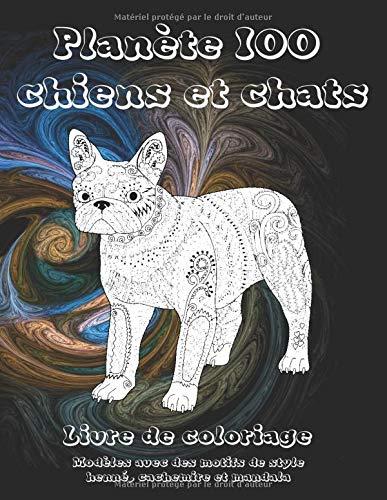Planète 100 chiens et chats - Livre de coloriage - Modèles avec des motifs de style henné, cachemire et mandala 🐾