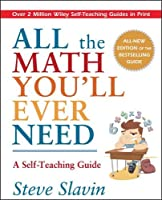 All the Math You'll Ever Need: A Self-Teaching Guide by Steve Slavin(1999-04-12)