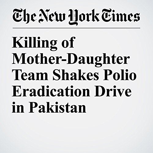 Killing of Mother-Daughter Team Shakes Polio Eradication Drive in Pakistan copertina