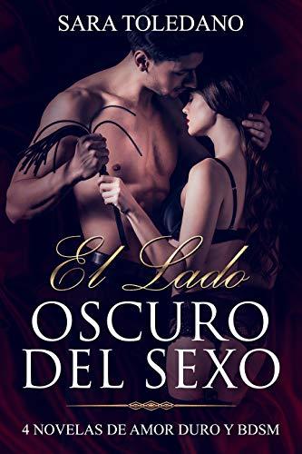 El Lado Oscuro del Sexo: 4 Novelas de Amor Duro y BDSM (Colección de BDSM)