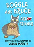 Boggle and Bruce aren't Friends (Boggle and Bruce stories Book 1) (English Edition)