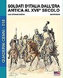Soldati d'Italia dall'era antica al XVII secolo: Volume 18