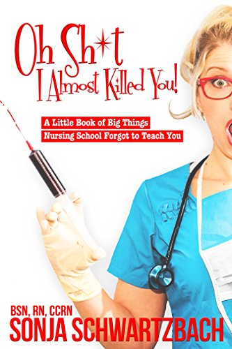 Price comparison product image Oh Sh*t,  I Almost Killed You! A Little Book of Big Things Nursing School Forgot to Teach You