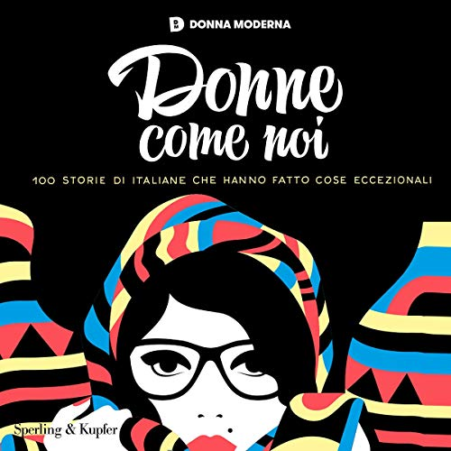 Donne come noi: 100 storie di italiane che hanno fatto cose eccezionali