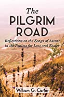 The Pilgrim Road: Reflections on the Songs of Ascent in the Psalms for Lent and Easter