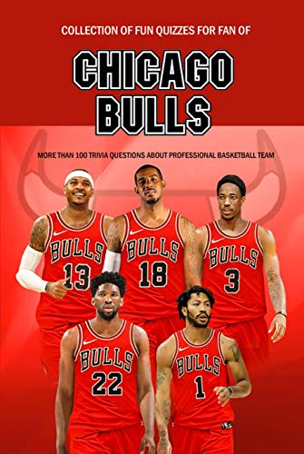Collection of Fun Quizzes For Fan of Chicago Bulls: More Than 100 Trivia Questions about Professional Basketball Team: Sport Trivia Questions (English Edition)