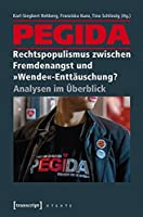 PEGIDA - Rechtspopulismus zwischen Fremdenangst und »Wende«-Enttaeuschung?: Analysen im Ueberblick