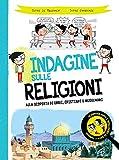 Indagine sulle religioni. Alla scoperta di ebrei, cristiani e musulmani...