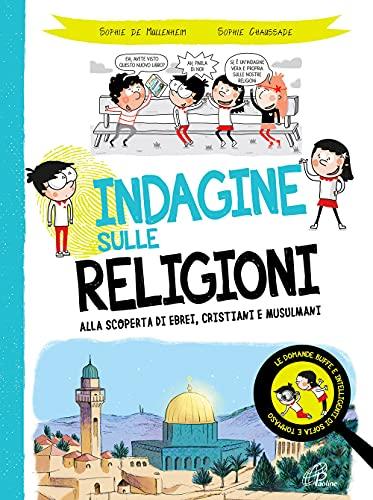 Indagine sulle religioni. Alla scoperta di ebrei, cristiani e musulmani