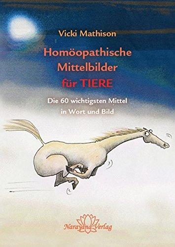 Homöopathische Mittelbilder für Tiere: Die 60 wichtigsten Mittel für Tiere in Wort und Bild