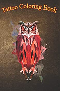 Tattoo Coloring Book  Geometric Pattern Owl An - Adult Coloring Book with Awesome Sexy and Relaxing Tattoo Designs for Men and Women