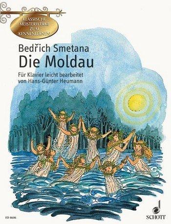 Bedrich Smetana: DIE MOLDAU für Klavier mit Bleistift -- der berühmte sinfonische Zyklus leicht arrangiert mit begleitenden Texten und farbigen Illustrationen von Hans-Günter Heumann (Noten/sheet music)