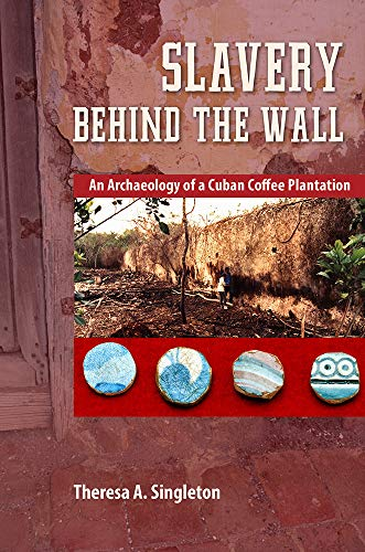 Slavery behind the Wall: An Archaeology of a Cuban Coffee Plantation (Cultural Heritage Studies)
