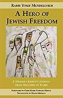 A Hero of Jewish Freedom: A Modern Joseph's Journey from Hijacker to Rabbi