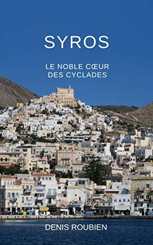 Couverture du livre Syros. Le noble cœur des Cyclades: Un guide des îles grecques différent (Grèce, guides culturels)