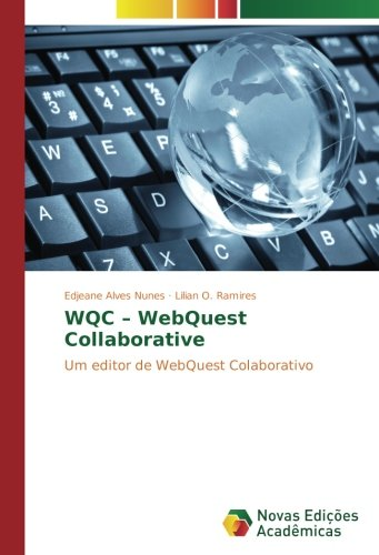 WQC – WebQuest Collaborative: Um editor de WebQuest Colaborativo (Portuguese Edition)