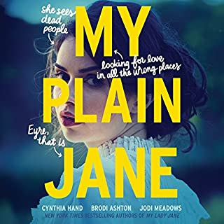 My Plain Jane                   Written by:                                                                                                                                 Cynthia Hand,                                                                                        Brodi Ashton,                                                                                        Jodi Meadows                               Narrated by:                                                                                                                                 Fiona Hardingham                      Length: 10 hrs and 7 mins     9 ratings     Overall 4.2